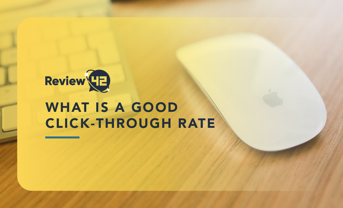 What Is a Good Click-Through Rate? [Click Now for Direct Knowledge]
