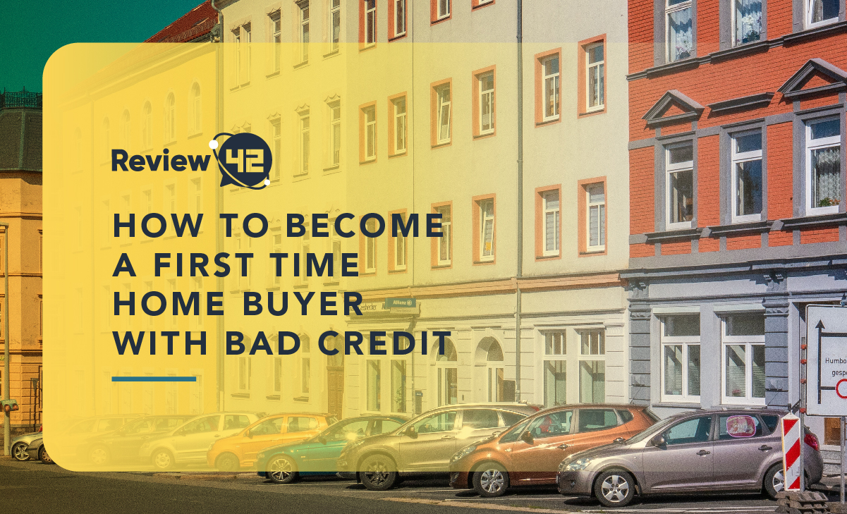 How To Become A First Time Home Buyer With Bad Credit