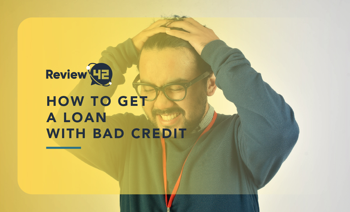 How to Get a Loan With Bad Credit in 2021 [Guide]
