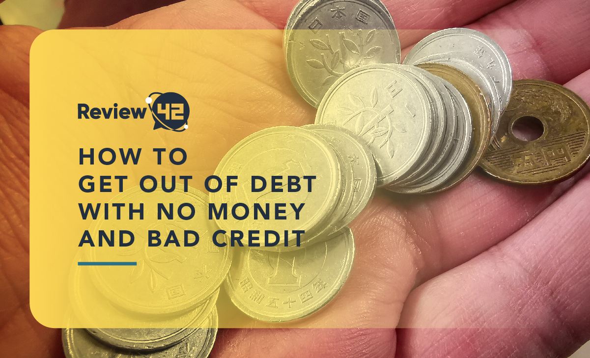 How to Get Out of Debt With No Money and Bad Credit