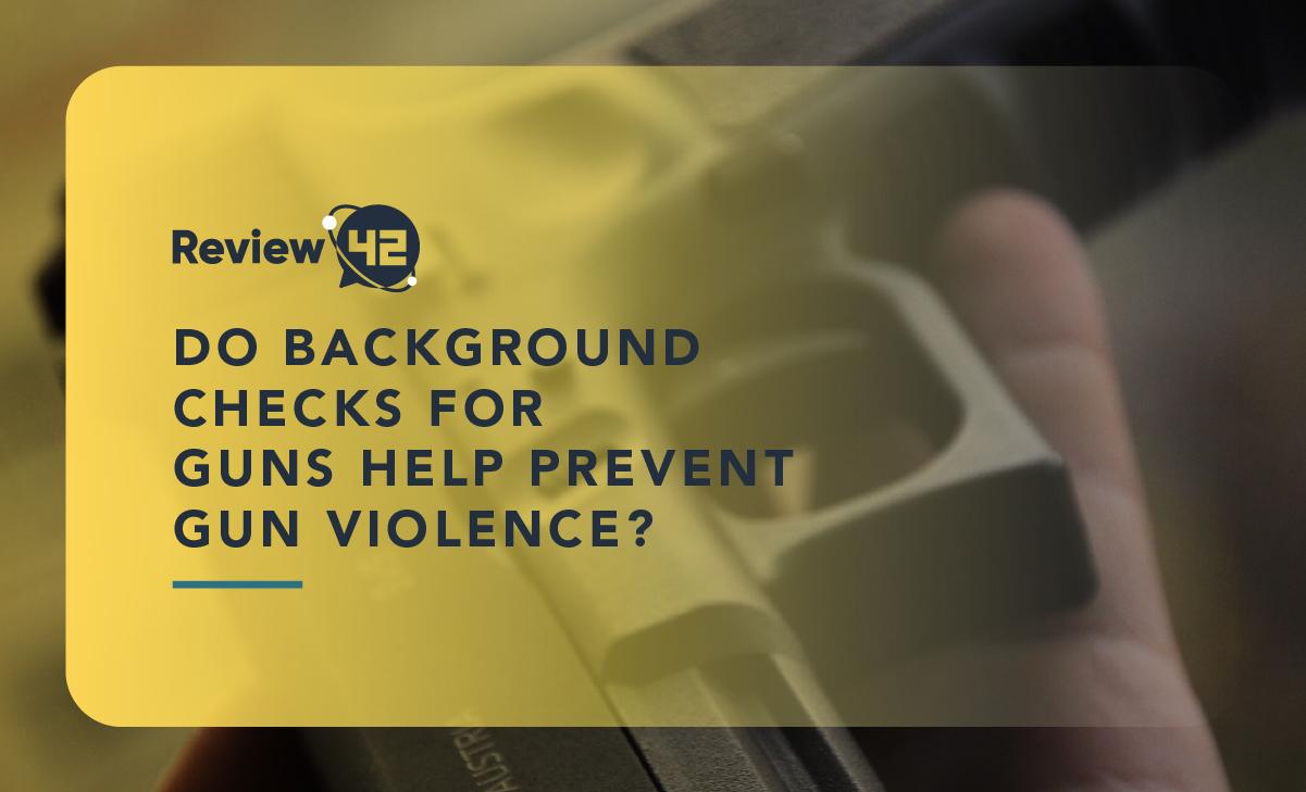 Do Background Checks for Guns Prevent Violence? [2021 Info]