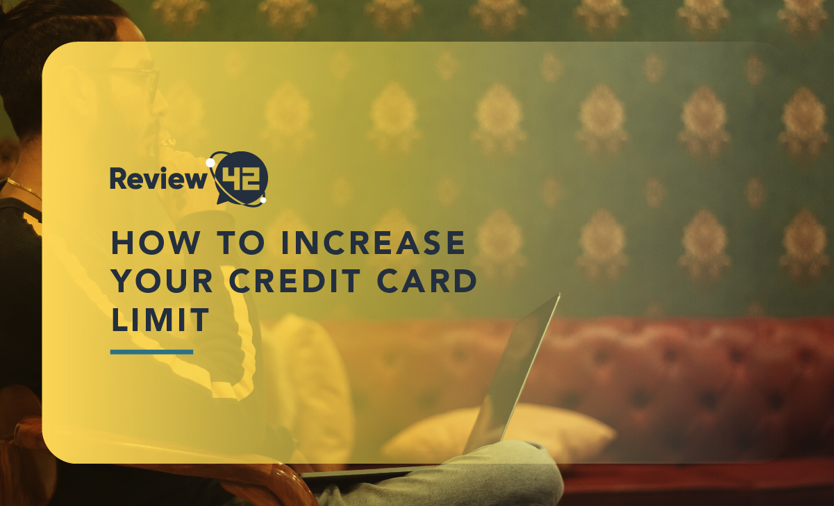 Ultimate Guide on How to Increase Your Credit Card Limit [In 2021]