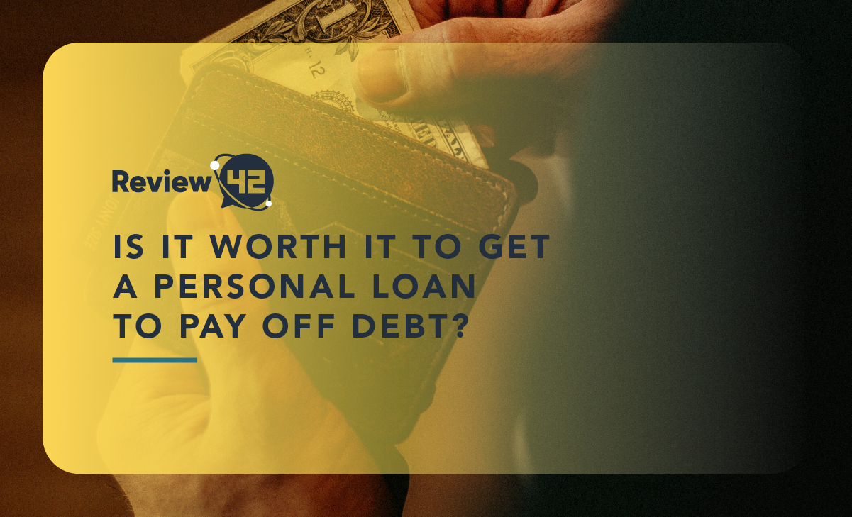 Is It Worth It to Get a Personal Loan to Pay Off Debt? [2021 Guide]