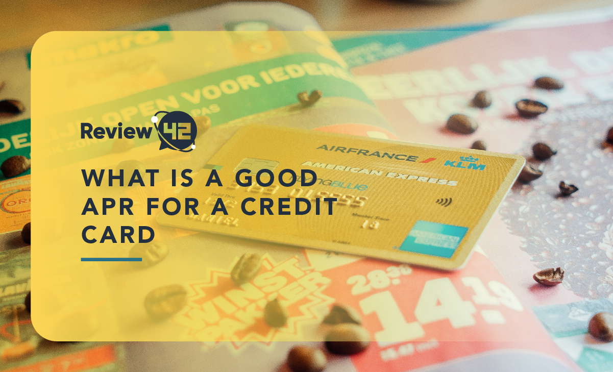 What Is a Good APR For a Credit Card? [Ultimate Guide for 2021]