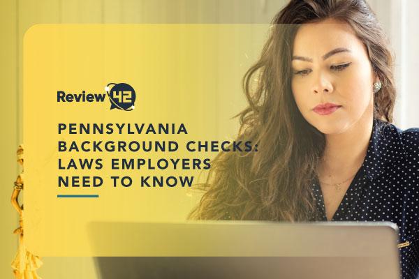 Pennsylvania Background Checks [What Employers Need to Know]