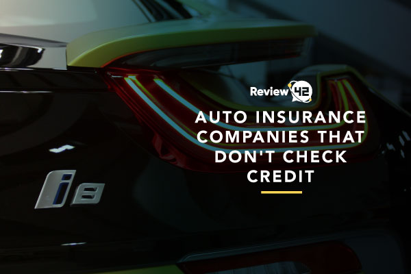 Auto Insurance Companies That Don't Check Credit In 2021