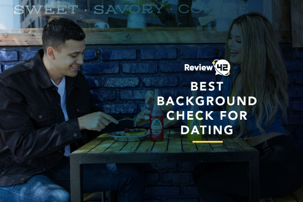 Background Check Sites for Dating [2021 Comparison]