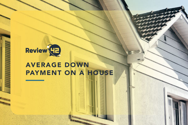 Average Down Payment On A House [2021 Numbers]