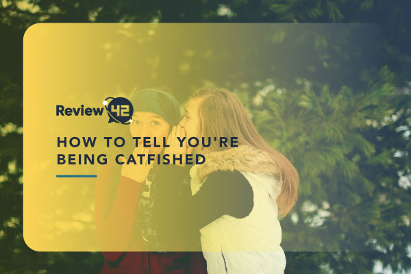 How To Tell If You're Being Catfished [2021 Easy to Follow Guide]
