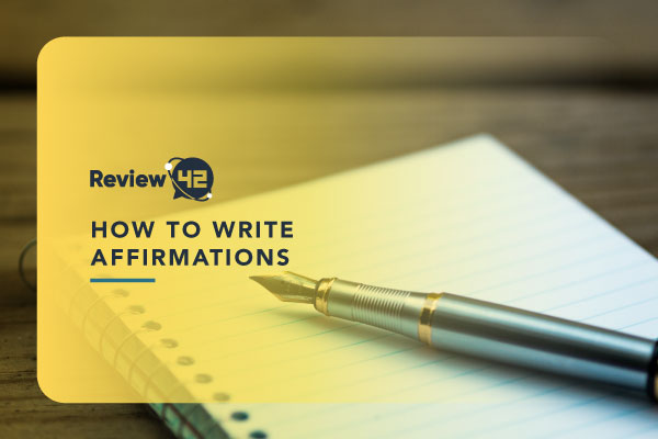 How to Write Affirmations? [Tips, Types, And Making Sure They Work]