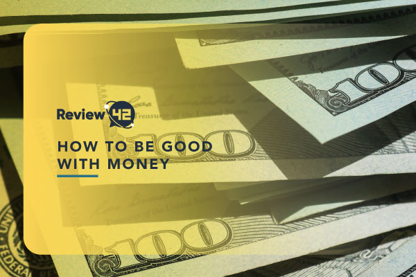 How To Be Good With Money [Tips & Tricks For 2021]