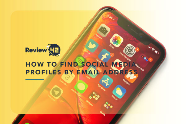 How To Find Social Media Profiles by Email Address Free of Charge [2021]