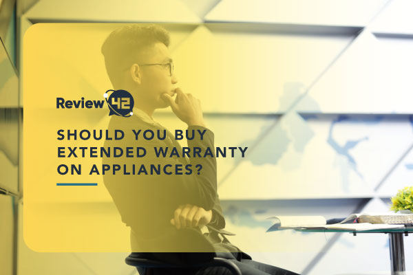 Should You Buy Extended Warranty On Appliances In 2021?