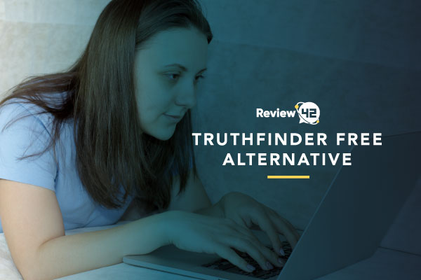 TruthFinder Free Alternative [Best Options In 2021]