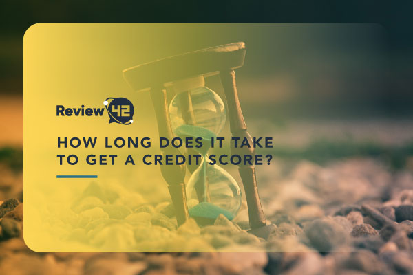 How Long Does It Take To Get A Credit Score? [Simple Tips to Follow]