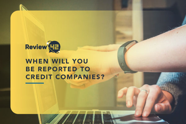 When Will You Be Reported to Credit Companies | Revealed