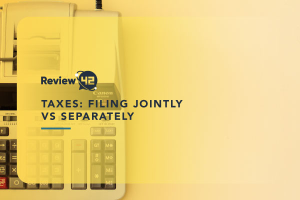 Filing Jointly vs Separately [An Ultimate Guide for Married Taxpayers]