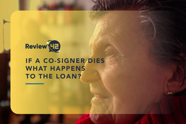 If a Cosigner Dies, What Happens to the Loan? [Ultimate Guide for 2021]