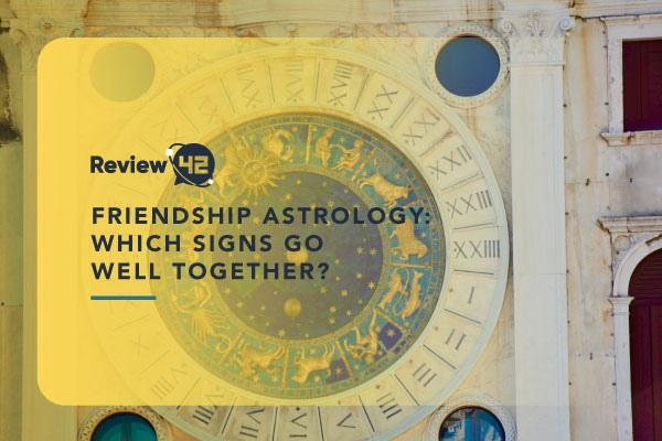 Zodiac Friendship Compatibility [Which Signs Go Well Together?]