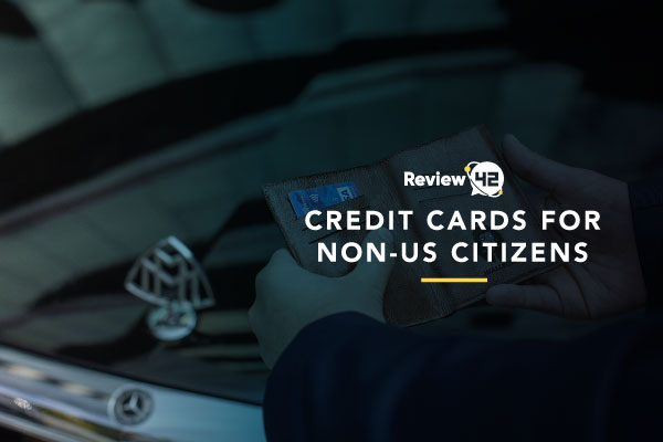 Credit Cards For Non-US Citizens [Top 2021 Choices]