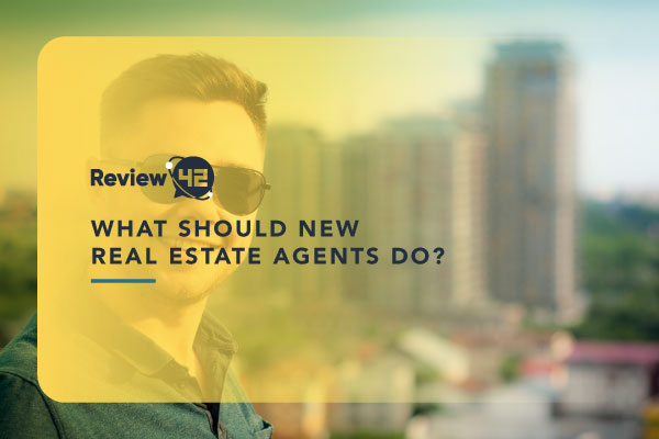 What Should New Real Estate Agents Do: 10 Essential Tips