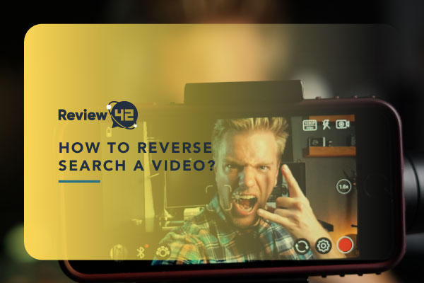 How to Do a Reverse Video Search? An Ultimate Guide For 2021