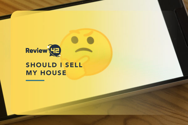 Should I Sell My House? [A Guide for Selling a House]