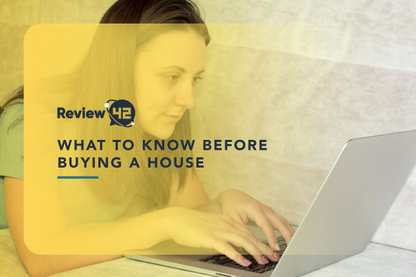 What to Know Before Buying a House [The Ultimate Guide]