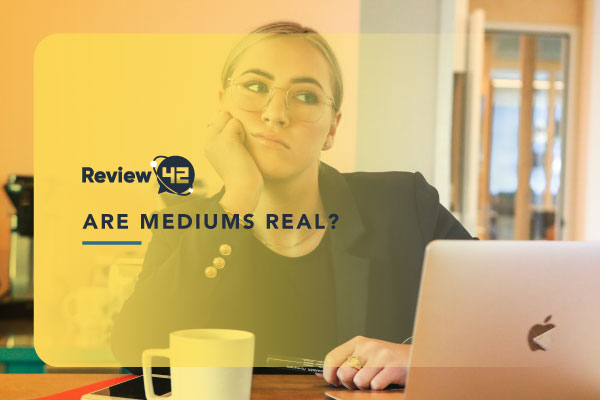 Are Mediums Real and How to Find a Real One [2021 Guide]