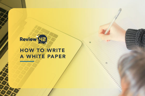 How to Write a White Paper [The Ultimate Guide for 2021]
