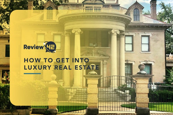 How to Get into Luxury Real Estate [The 2021 Guide]