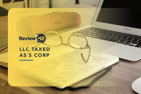 LLC Taxed As S Corp [The Ultimate Guide for 2021]