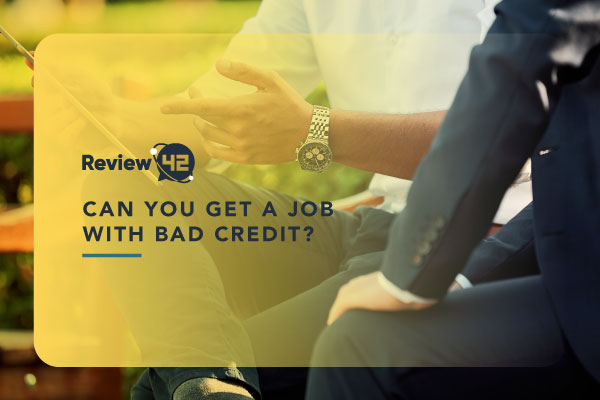 Can You Get a Job With Bad Credit [All You Need to Know in 2021]