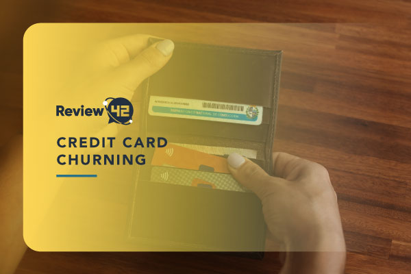 What Is Credit Card Churning [& How It Can Affect Your Credit Score]