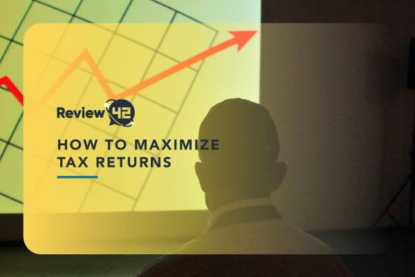 How to Maximize Tax Returns [The Ultimate Guide for 2021]