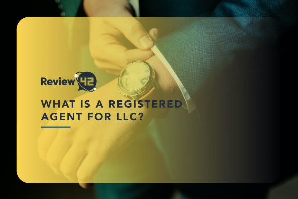 What Is a Registered Agent for LLC? [The Ultimate Guide for 2021]