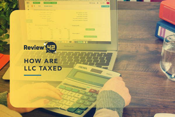 How Is an LLC Taxed: In-Depth Guide [Types of Taxes Explained]
