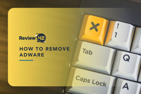 How to Remove Adware from PCs and Mobile Devices [Tips & Techniques]