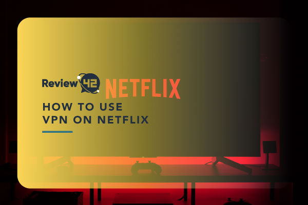 How to Use VPN on Netflix in 2021 [Simple Guide to Follow]