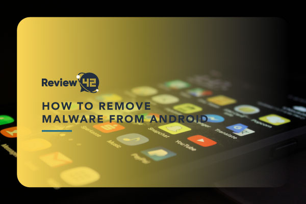 How to Remove Malware from Android Devices
