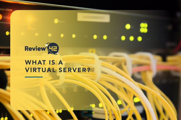 What Is a Virtual Server & What Does It Do [Ultimate Guide for 2021]