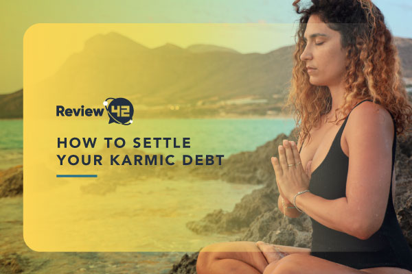 How to Settle Your Karmic Debt [& How to Get Rid of Bad Karma]
