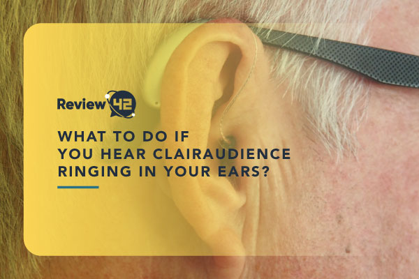 What to Do if You Hear Clairaudience Ringing in Your Ears? [2021 Guide]