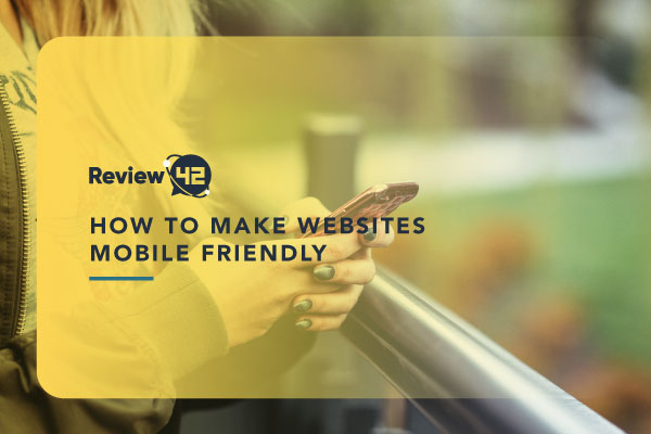 How to Make Websites Mobile-Friendly [2021 Guide]