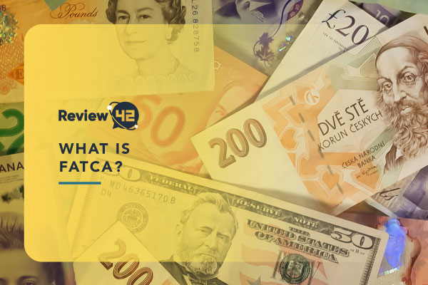 What Is FATCA? [Things You Need To Know In 2021]