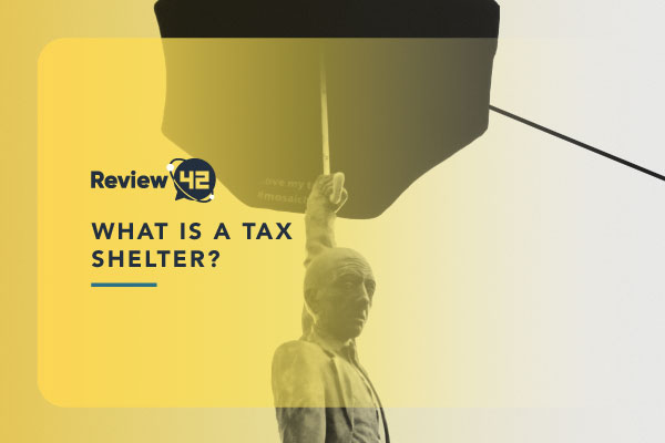 What is a Tax Shelter? [The Ultimate Guide For 2021]