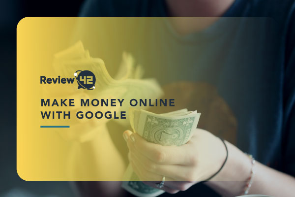 How to Make Money Online with Google [6 Things You Can Do]