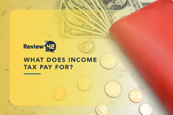 What Does Income Tax Pay For [All You Need to Know in 2021]