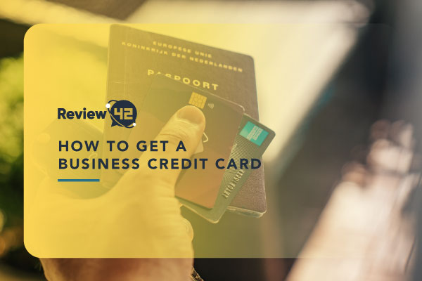 How to Get a Business Credit Card [A Simple Guide to Follow]