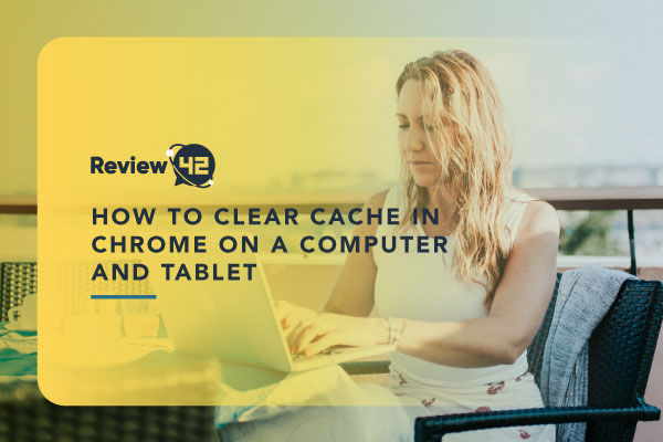 How to Clear Cache in Chrome on a Computer and Tablet